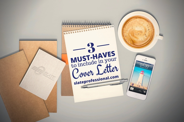 3 Must-Haves to include in your Cover Letter | slateprofessional.com